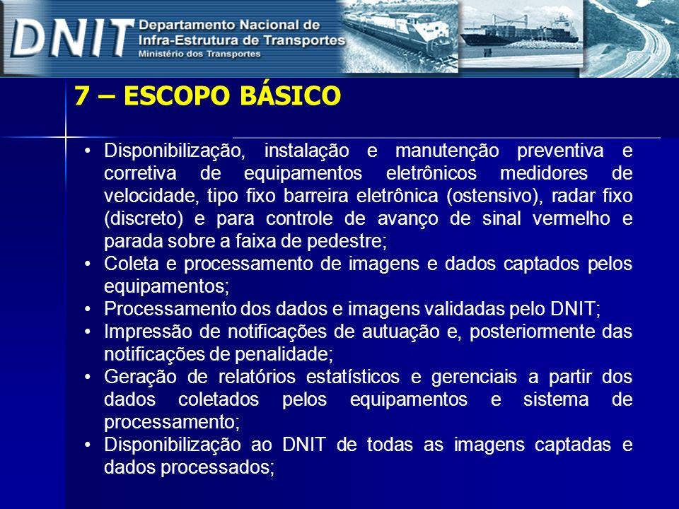 7 – ESCOPO BÁSICO Disponibilização, instalação e manutenção preventiva e corretiva de equipamentos eletrônicos medidores de velocidade, tipo fixo barr