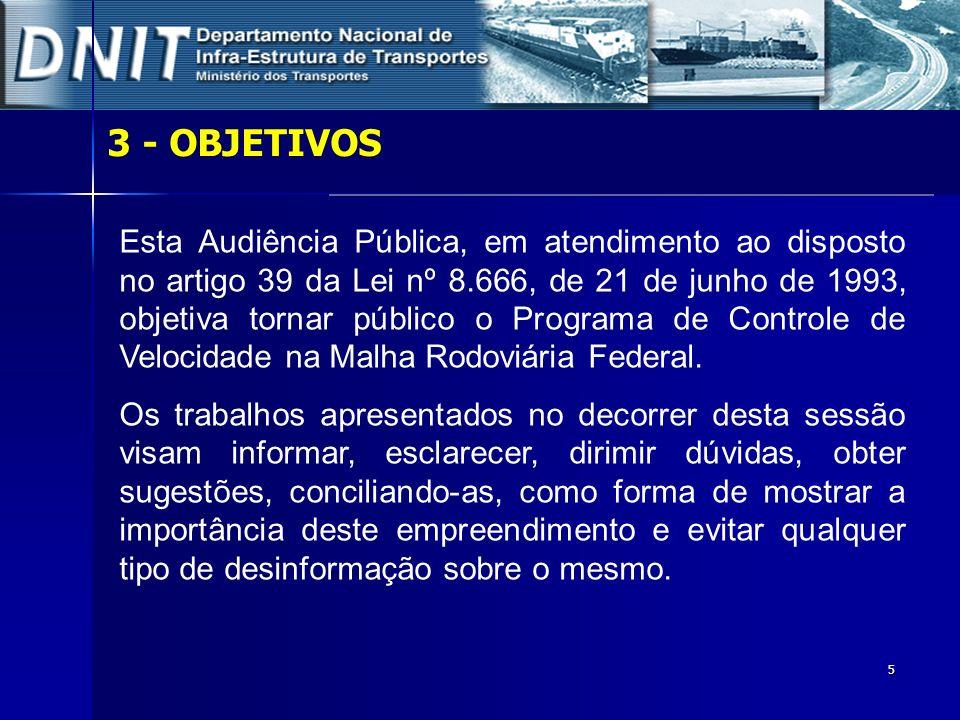 5 3 - OBJETIVOS Esta Audiência Pública, em atendimento ao disposto no artigo 39 da Lei nº 8.666, de 21 de junho de 1993, objetiva tornar público o Pro