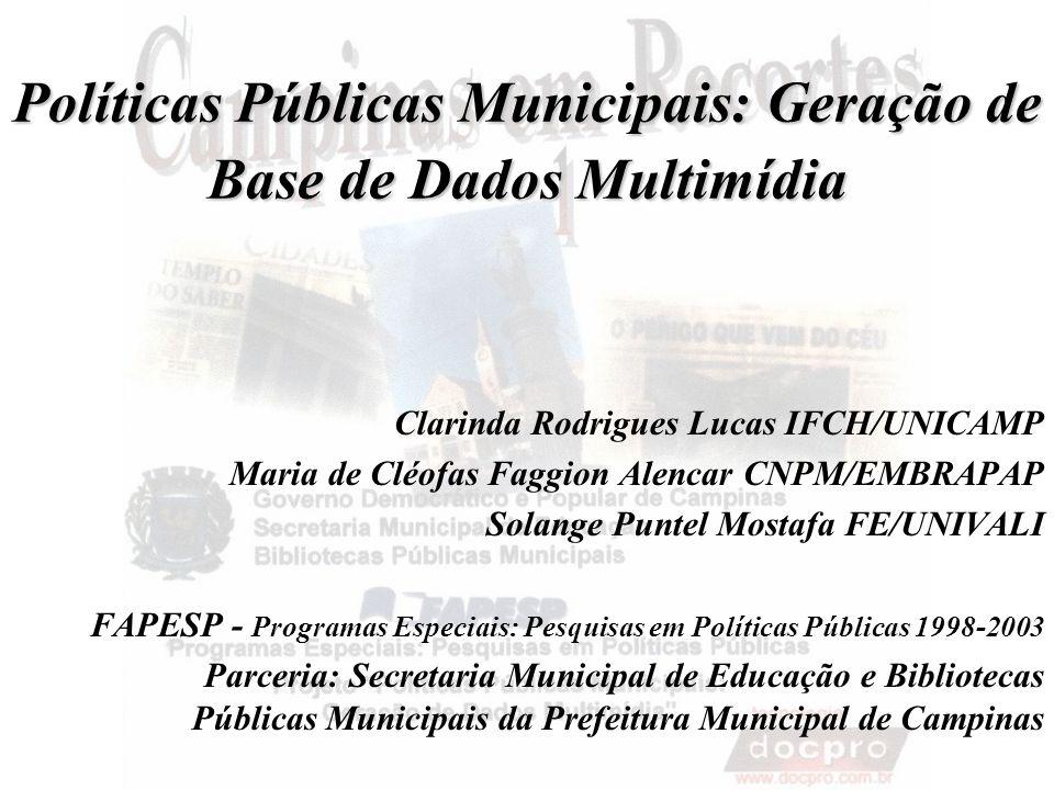 Políticas Públicas Municipais: Geração de Base de Dados Multimídia Clarinda Rodrigues Lucas IFCH/UNICAMP Maria de Cléofas Faggion Alencar CNPM/EMBRAPA