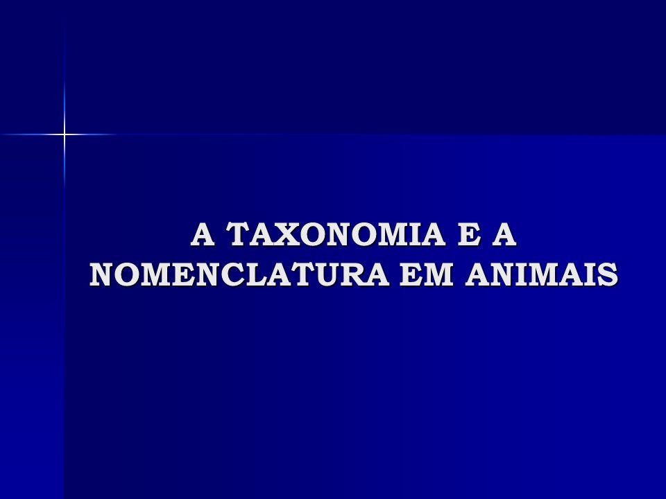 A TAXONOMIA E A NOMENCLATURA EM ANIMAIS A TAXONOMIA E A NOMENCLATURA EM ANIMAIS Quando uma espécie é reclassificada em outro gênero, o nome do autor da primeira classificação deve aparecer entre parênteses após o novo nome.
