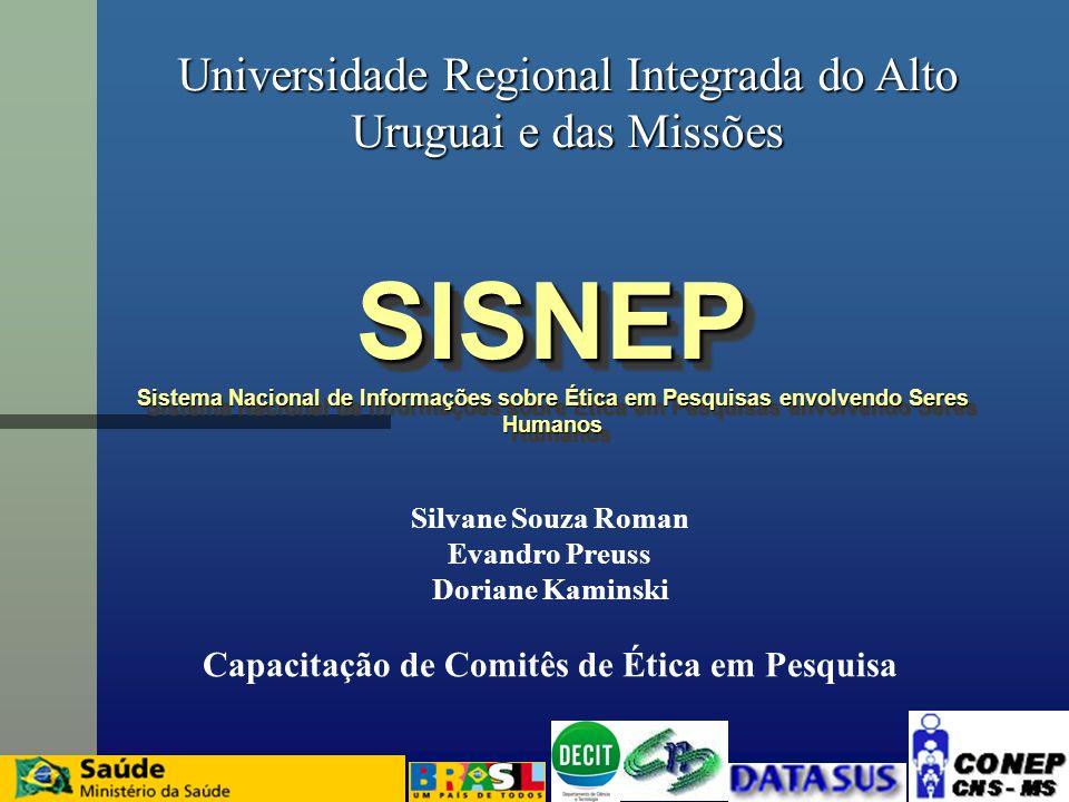 SISNEP Sistema Nacional de Informações sobre Ética em Pesquisas envolvendo Seres Humanos SISNEP Universidade Regional Integrada do Alto Uruguai e das