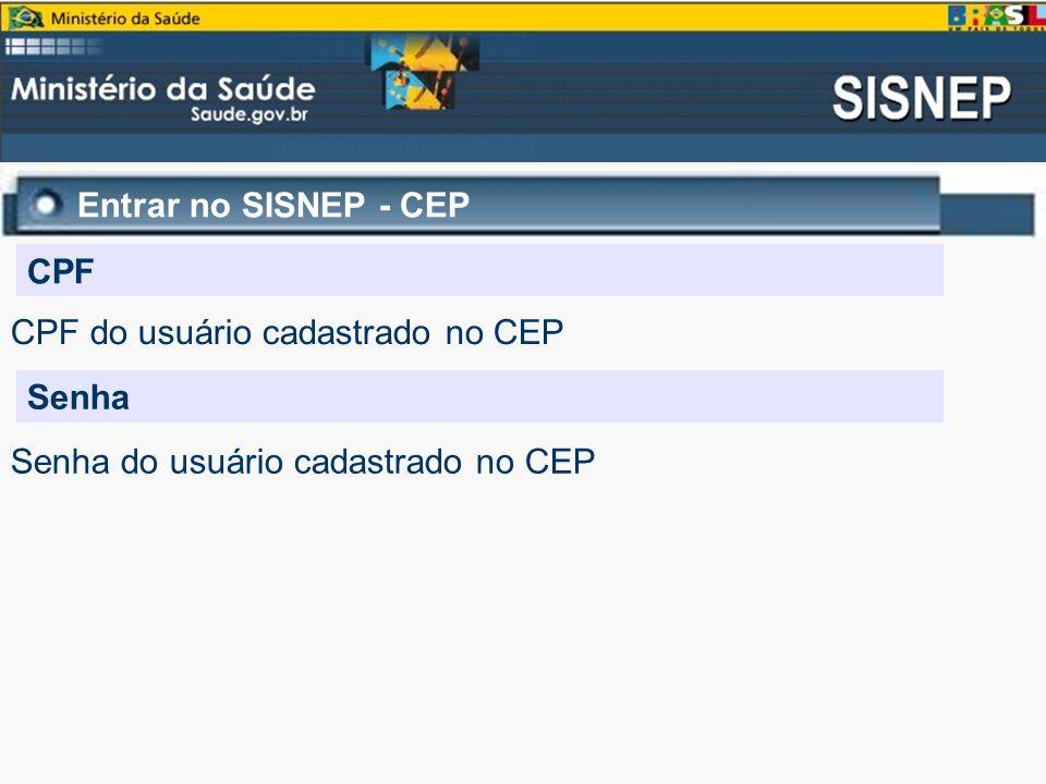 Entrar no SISNEP - CEP CPF CPF do usuário cadastrado no CEP Senha Senha do usuário cadastrado no CEP