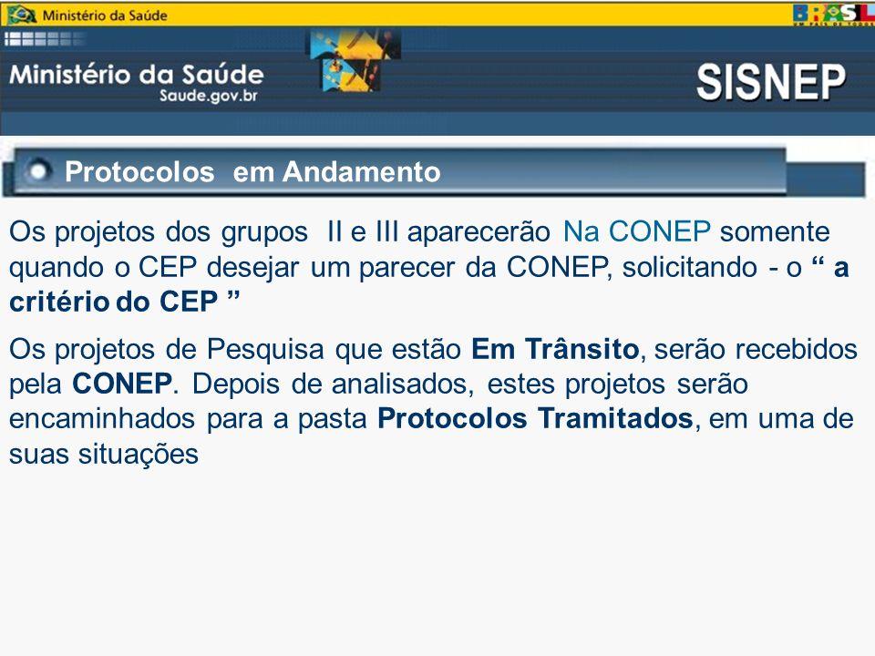 Os projetos dos grupos II e III aparecerão Na CONEP somente quando o CEP desejar um parecer da CONEP, solicitando - o a critério do CEP Os projetos de