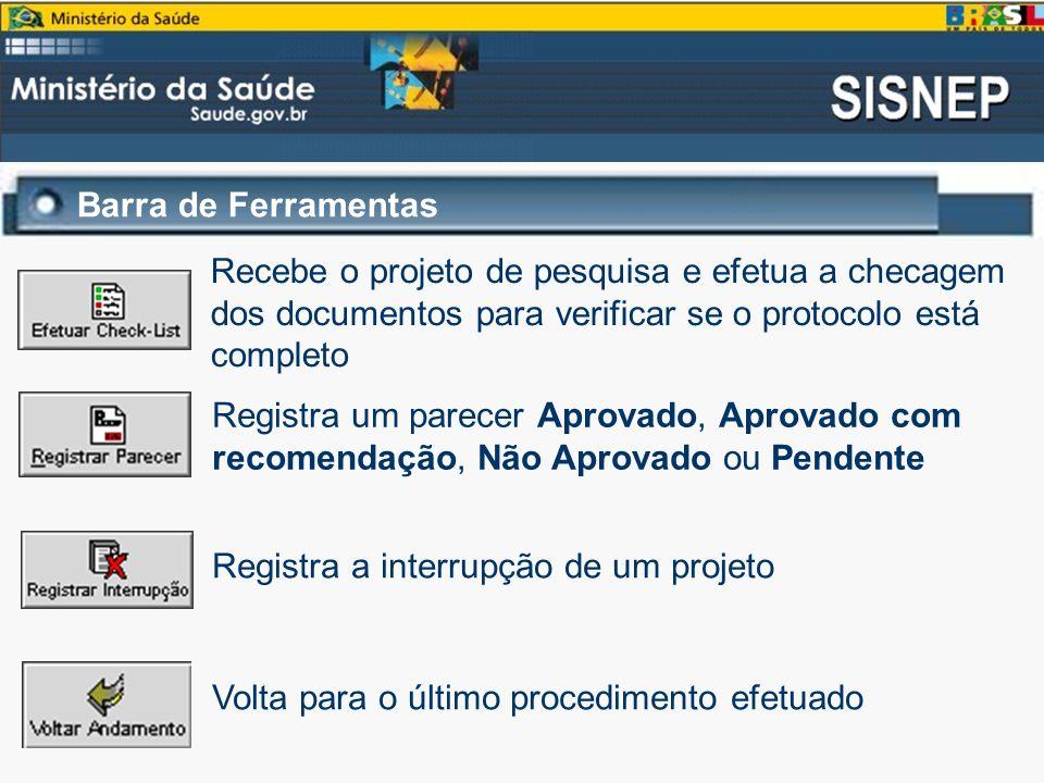 Barra de Ferramentas Recebe o projeto de pesquisa e efetua a checagem dos documentos para verificar se o protocolo está completo Registra um parecer A