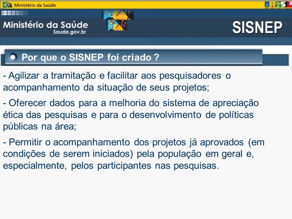 Por que o SISNEP foi criado ? - Agilizar a tramitação e facilitar aos pesquisadores o acompanhamento da situação de seus projetos; - Oferecer dados pa