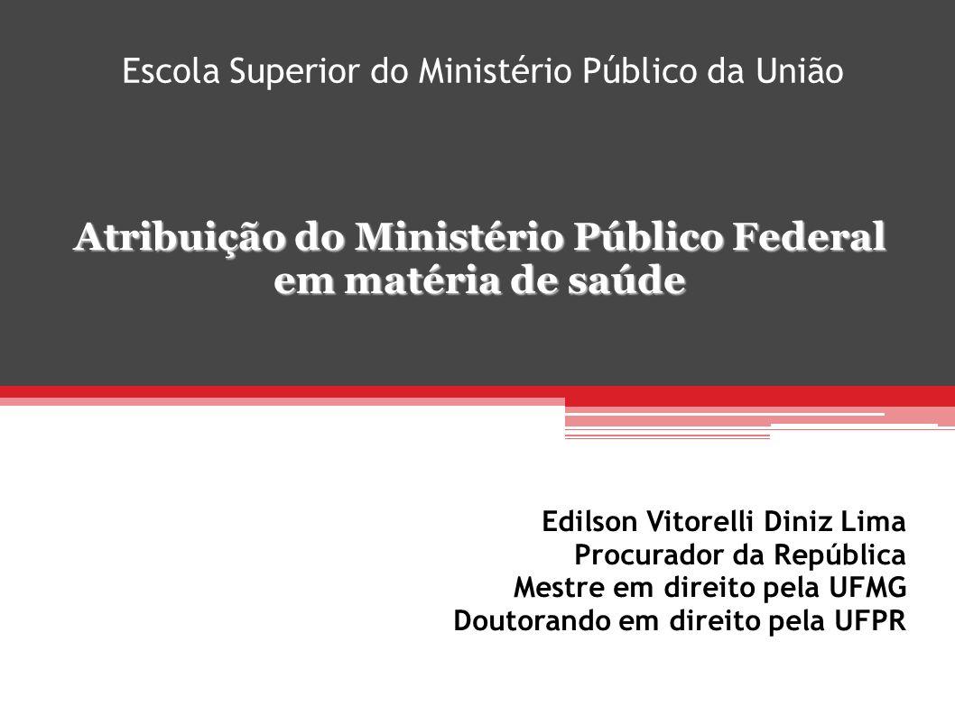Escola Superior do Ministério Público da União Atribuição do Ministério Público Federal em matéria de saúde Edilson Vitorelli Diniz Lima Procurador da