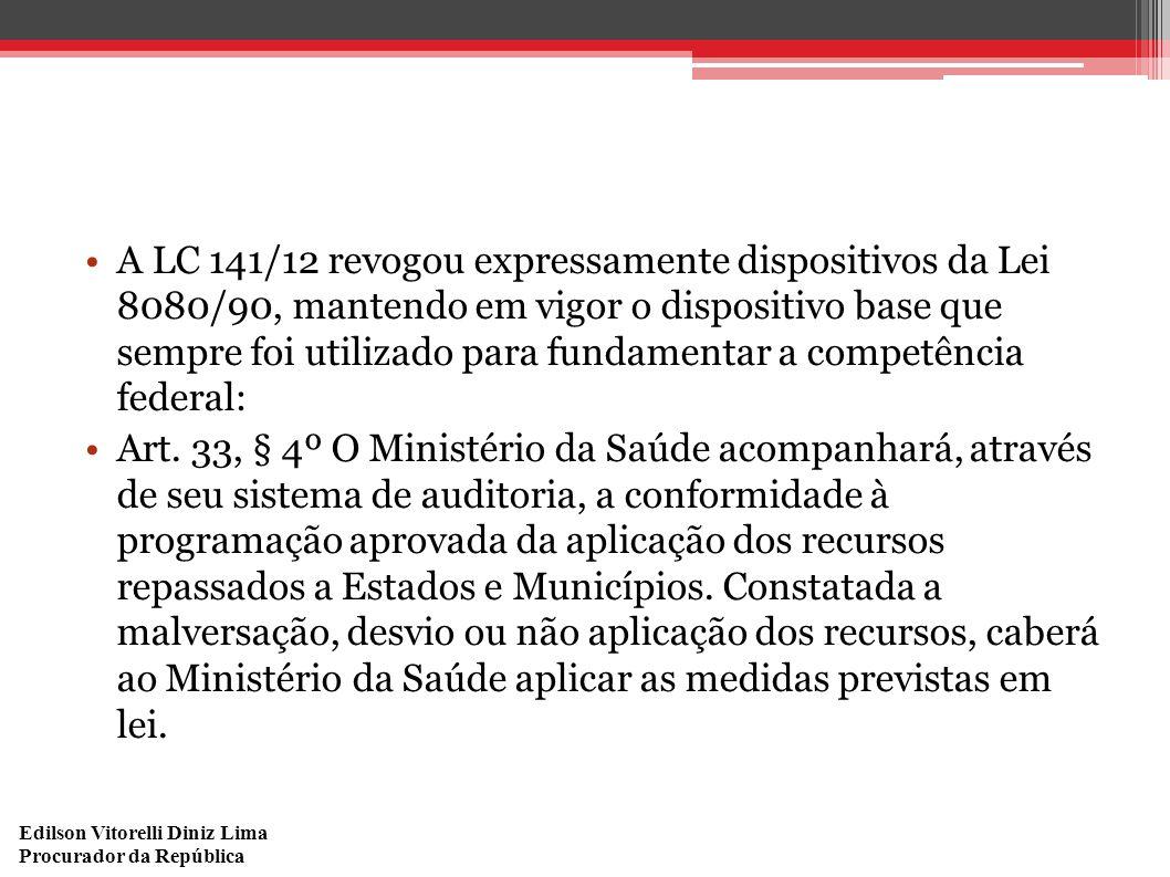 Edilson Vitorelli Diniz Lima Procurador da República A LC 141/12 revogou expressamente dispositivos da Lei 8080/90, mantendo em vigor o dispositivo ba