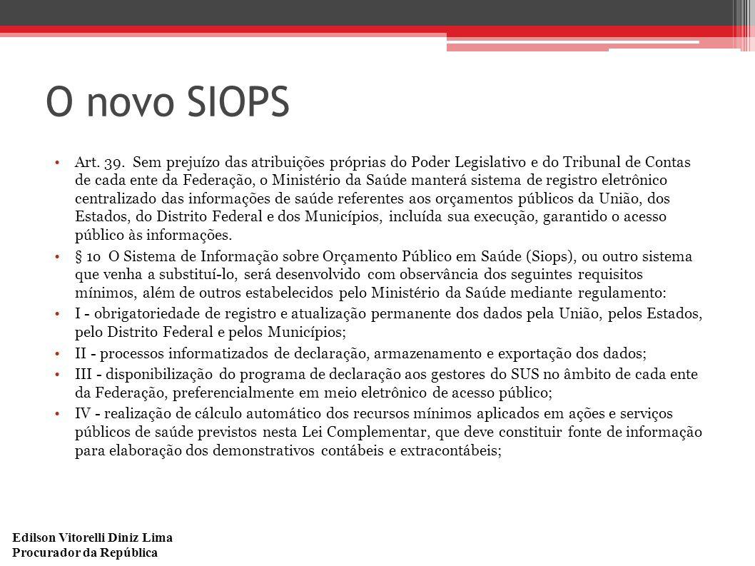 Edilson Vitorelli Diniz Lima Procurador da República O novo SIOPS Art. 39. Sem prejuízo das atribuições próprias do Poder Legislativo e do Tribunal de