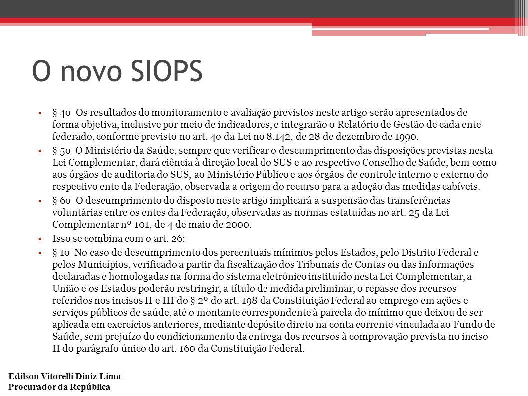 Edilson Vitorelli Diniz Lima Procurador da República O novo SIOPS § 4o Os resultados do monitoramento e avaliação previstos neste artigo serão apresen