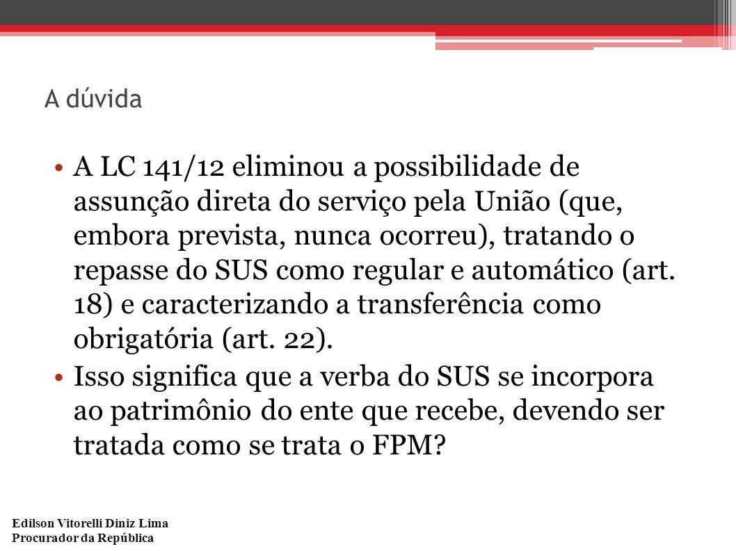 Edilson Vitorelli Diniz Lima Procurador da República A dúvida A LC 141/12 eliminou a possibilidade de assunção direta do serviço pela União (que, embo