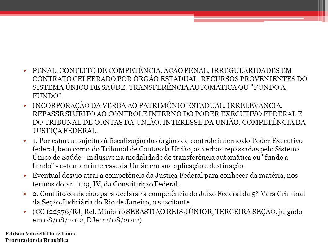 Edilson Vitorelli Diniz Lima Procurador da República PENAL. CONFLITO DE COMPETÊNCIA. AÇÃO PENAL. IRREGULARIDADES EM CONTRATO CELEBRADO POR ÓRGÃO ESTAD