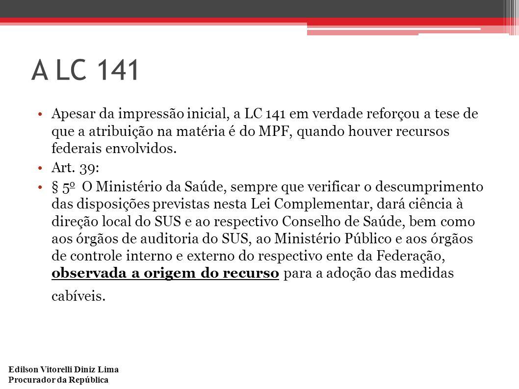 Edilson Vitorelli Diniz Lima Procurador da República A LC 141 Apesar da impressão inicial, a LC 141 em verdade reforçou a tese de que a atribuição na matéria é do MPF, quando houver recursos federais envolvidos.