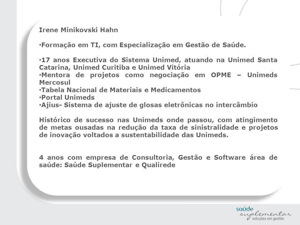 Irene Minikovski Hahn Formação em TI, com Especialização em Gestão de Saúde. 17 anos Executiva do Sistema Unimed, atuando na Unimed Santa Catarina, Un
