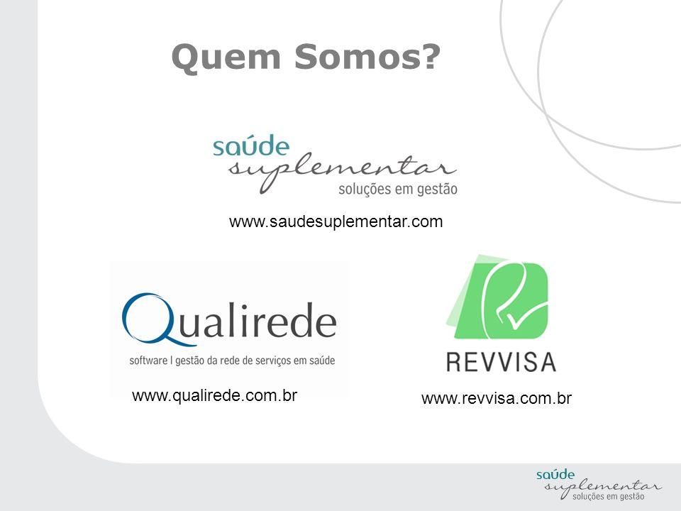 www.saudesuplementar.com www.qualirede.com.br www.revvisa.com.br Quem Somos?