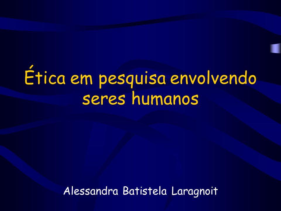 Ética em pesquisa envolvendo seres humanos Alessandra Batistela Laragnoit