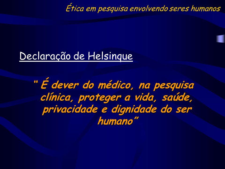 Declaração de Helsinque É dever do médico, na pesquisa clínica, proteger a vida, saúde, privacidade e dignidade do ser humano É dever do médico, na pe