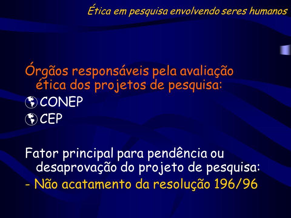 Órgãos responsáveis pela avaliação ética dos projetos de pesquisa: CONEP CEP Fator principal para pendência ou desaprovação do projeto de pesquisa: -