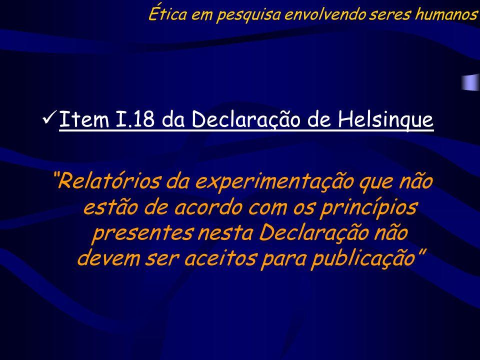 Item I.18 da Declaração de Helsinque Relatórios da experimentação que não estão de acordo com os princípios presentes nesta Declaração não devem ser a