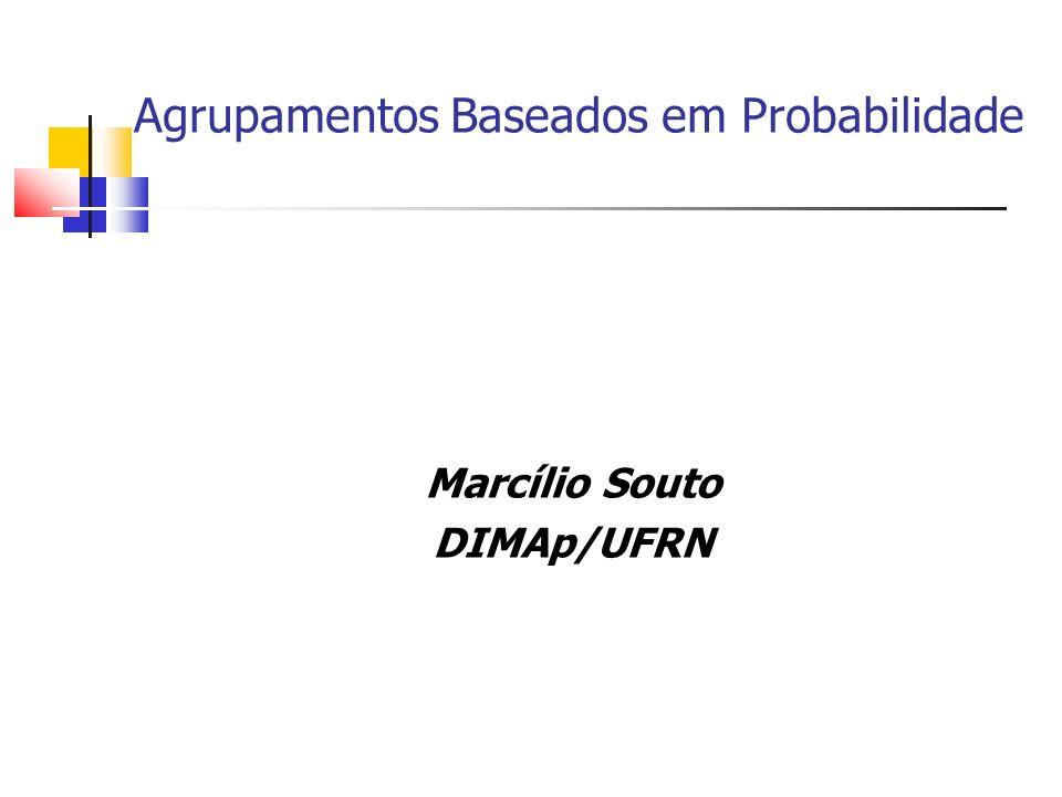 Agrupamentos Baseados em Probabilidade Marcílio Souto DIMAp/UFRN