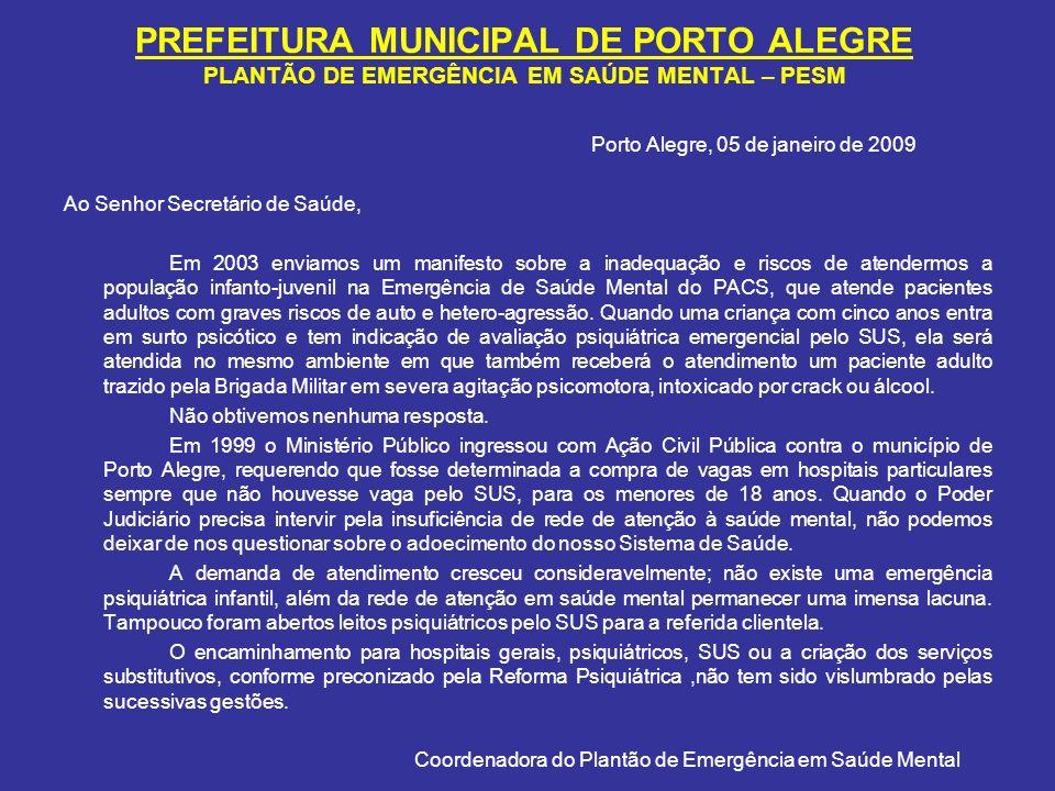 PREFEITURA MUNICIPAL DE PORTO ALEGRE PLANTÃO DE EMERGÊNCIA EM SAÚDE MENTAL – PESM Porto Alegre, 05 de janeiro de 2009 Ao Senhor Secretário de Saúde, E