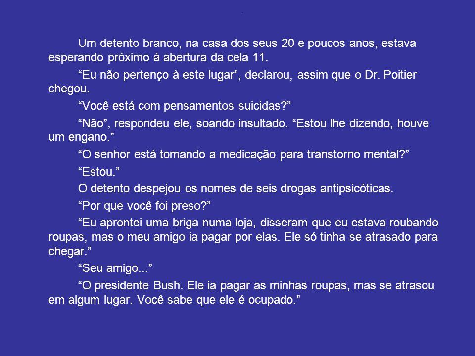 Isso consta no livro Loucura – A busca de um pai no insano sistema de saúde, do jornalista Pete Early, publicado em língua portuguesa pela Artmed em 2009, cuja edição, em inglês, é de 2006.