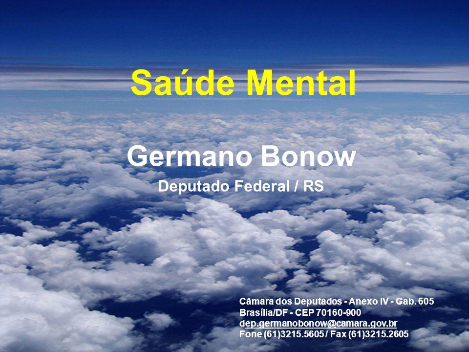Saúde Mental Germano Bonow Deputado Federal / RS Câmara dos Deputados - Anexo IV - Gab. 605 Brasília/DF - CEP 70160-900 dep.germanobonow@camara.gov.br