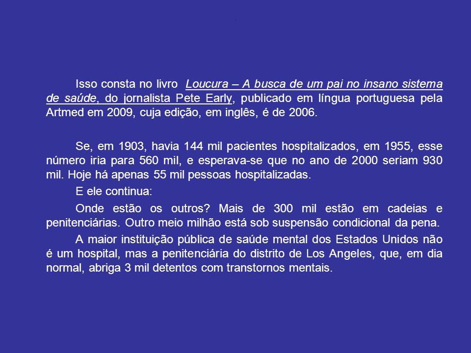. Isso consta no livro Loucura – A busca de um pai no insano sistema de saúde, do jornalista Pete Early, publicado em língua portuguesa pela Artmed em