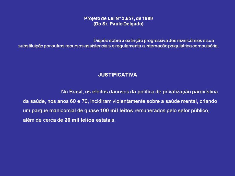 Projeto de Lei Nº 3.657, de 1989 (Do Sr. Paulo Delgado) Dispõe sobre a extinção progressiva dos manicômios e sua substituição por outros recursos assi