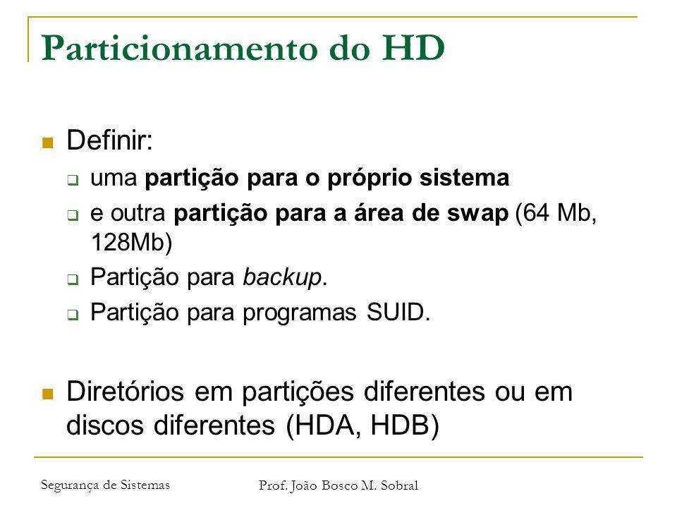 Segurança de Sistemas Prof. João Bosco M. Sobral Particionamento do HD Definir: uma partição para o próprio sistema e outra partição para a área de sw