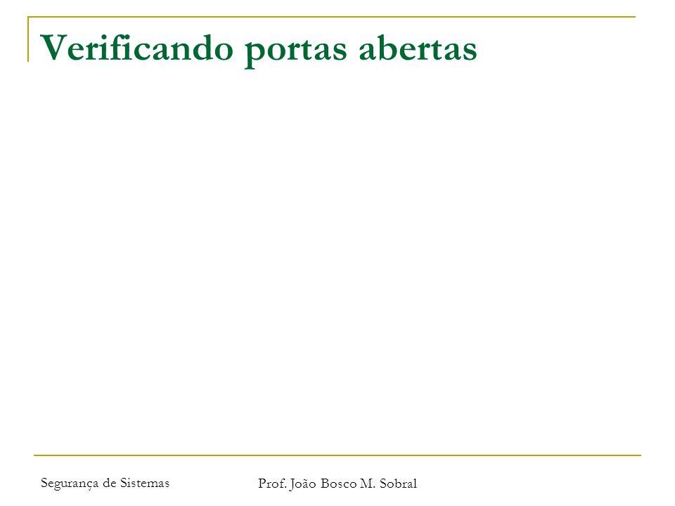 Segurança de Sistemas Prof. João Bosco M. Sobral Verificando portas abertas