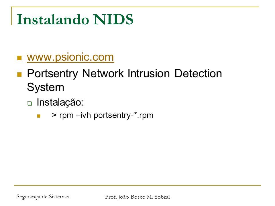 Segurança de Sistemas Prof. João Bosco M. Sobral Instalando NIDS www.psionic.com Portsentry Network Intrusion Detection System Instalação: > rpm –ivh