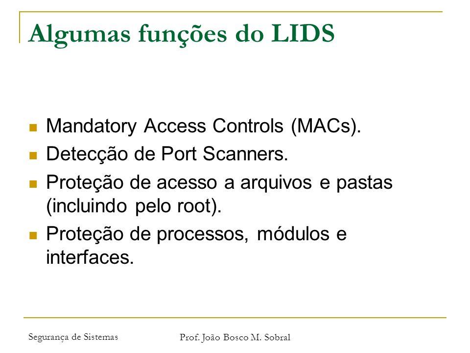 Segurança de Sistemas Prof. João Bosco M. Sobral Algumas funções do LIDS Mandatory Access Controls (MACs). Detecção de Port Scanners. Proteção de aces