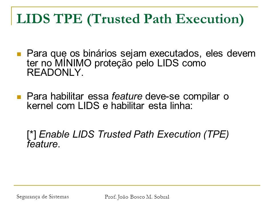 Segurança de Sistemas Prof. João Bosco M. Sobral LIDS TPE (Trusted Path Execution) Para que os binários sejam executados, eles devem ter no MÍNIMO pro