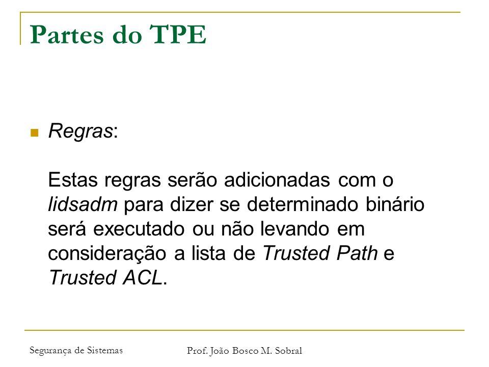 Segurança de Sistemas Prof. João Bosco M. Sobral Partes do TPE Regras: Estas regras serão adicionadas com o lidsadm para dizer se determinado binário