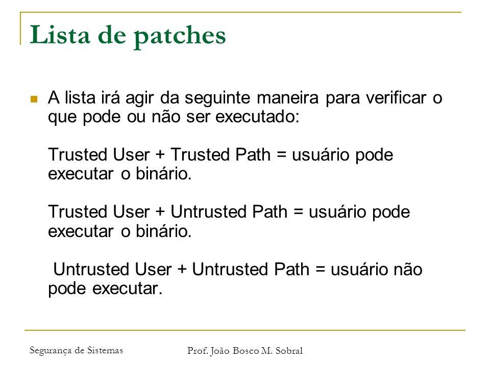 Segurança de Sistemas Prof. João Bosco M. Sobral Lista de patches A lista irá agir da seguinte maneira para verificar o que pode ou não ser executado: