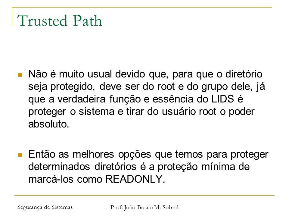 Segurança de Sistemas Prof. João Bosco M. Sobral Trusted Path Não é muito usual devido que, para que o diretório seja protegido, deve ser do root e do