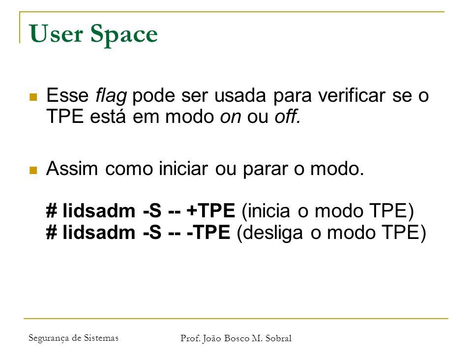 Segurança de Sistemas Prof. João Bosco M. Sobral User Space Esse flag pode ser usada para verificar se o TPE está em modo on ou off. Assim como inicia