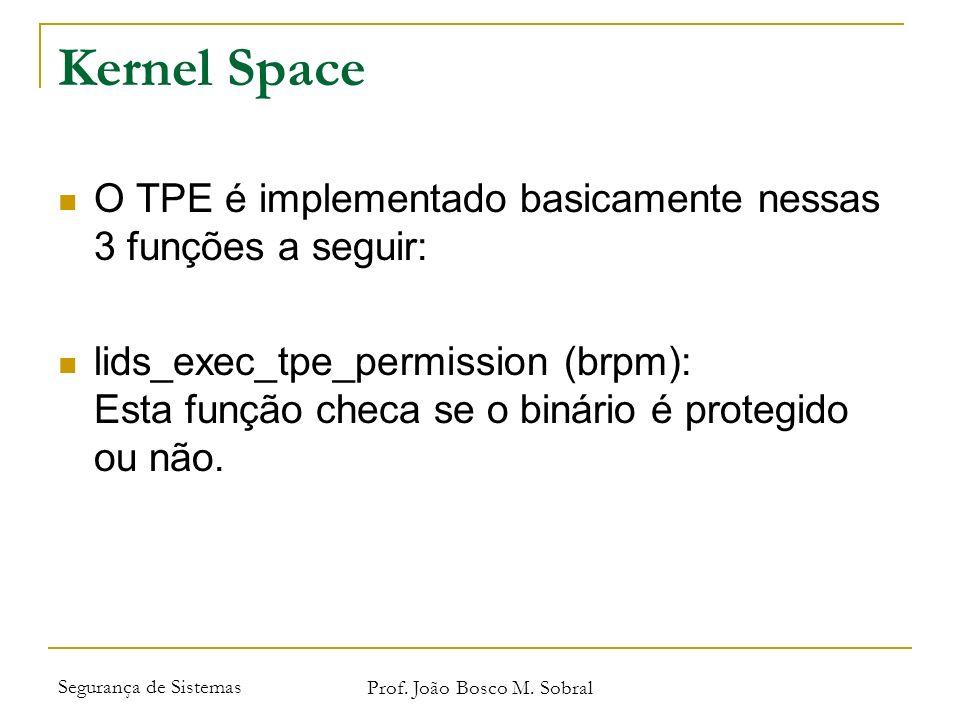 Segurança de Sistemas Prof. João Bosco M. Sobral Kernel Space O TPE é implementado basicamente nessas 3 funções a seguir: lids_exec_tpe_permission (br