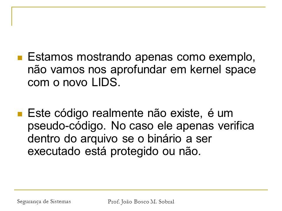 Segurança de Sistemas Prof. João Bosco M. Sobral Estamos mostrando apenas como exemplo, não vamos nos aprofundar em kernel space com o novo LIDS. Este
