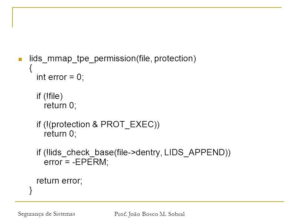 Segurança de Sistemas Prof. João Bosco M. Sobral lids_mmap_tpe_permission(file, protection) { int error = 0; if (!file) return 0; if (!(protection & P