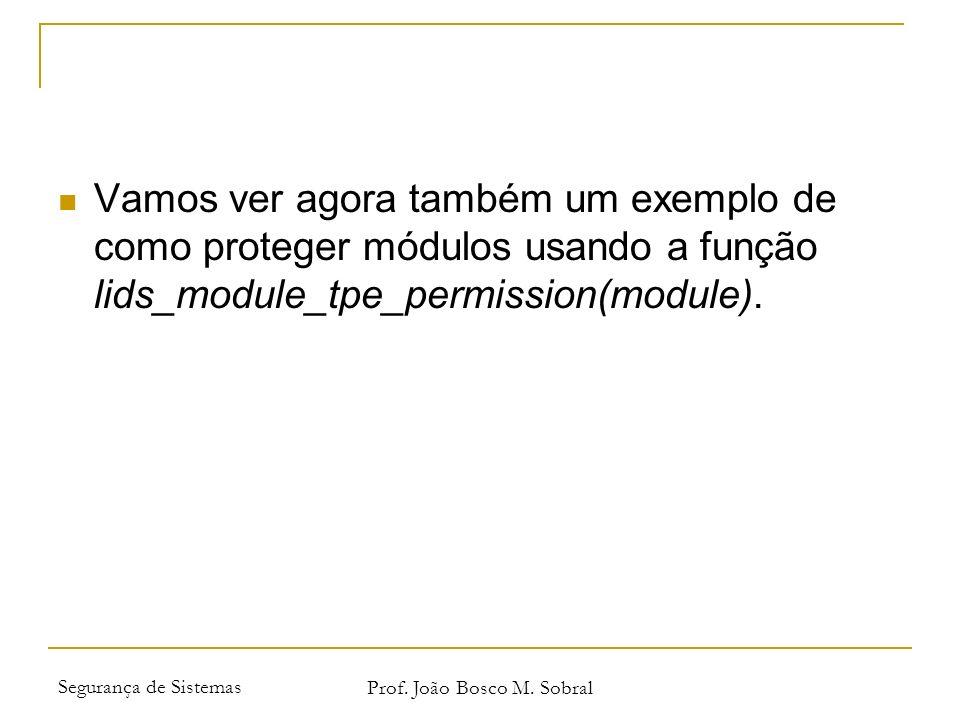 Segurança de Sistemas Prof. João Bosco M. Sobral Vamos ver agora também um exemplo de como proteger módulos usando a função lids_module_tpe_permission