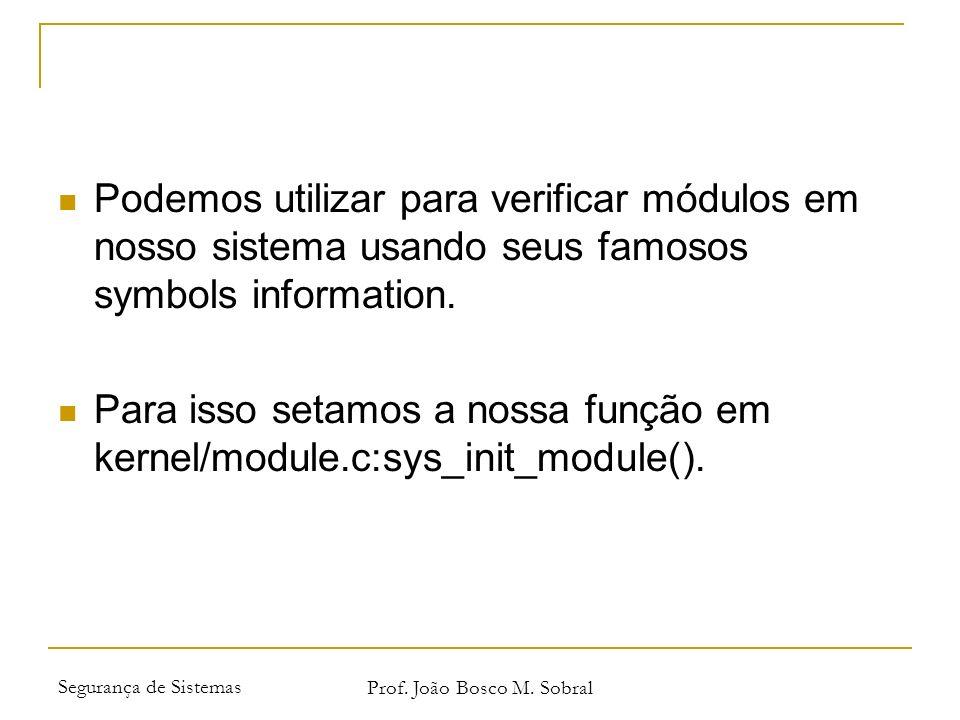 Segurança de Sistemas Prof. João Bosco M. Sobral Podemos utilizar para verificar módulos em nosso sistema usando seus famosos symbols information. Par