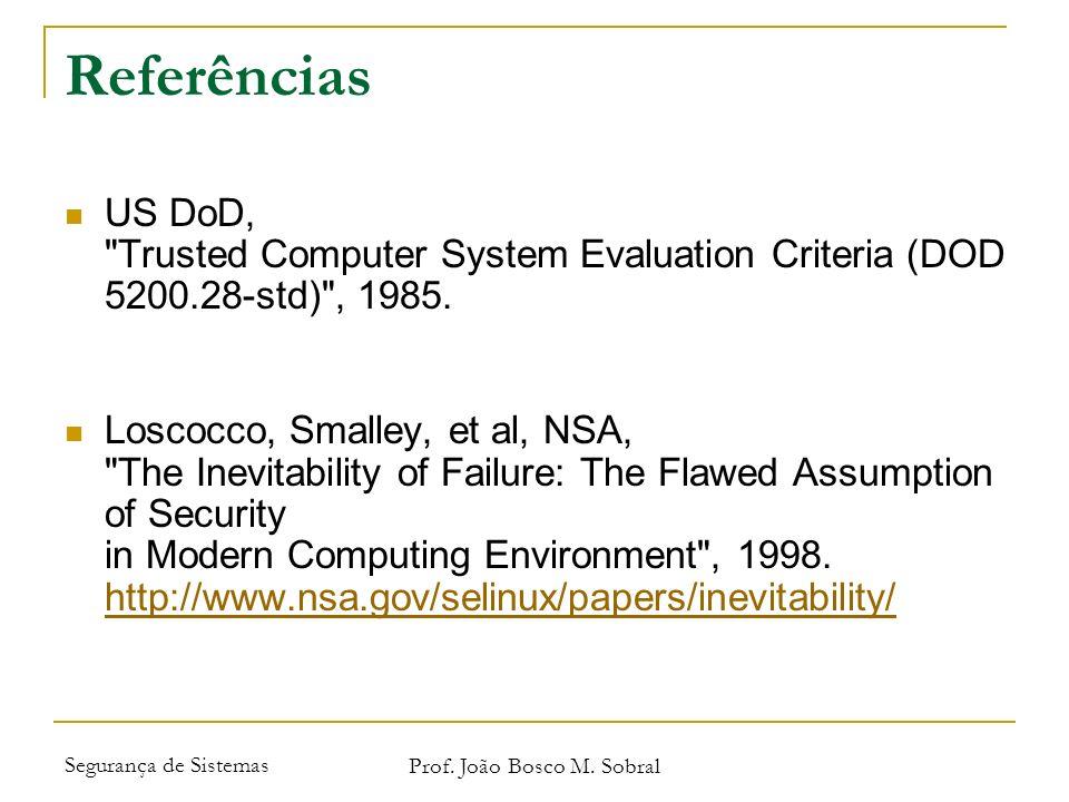 Segurança de Sistemas Prof. João Bosco M. Sobral Referências US DoD,