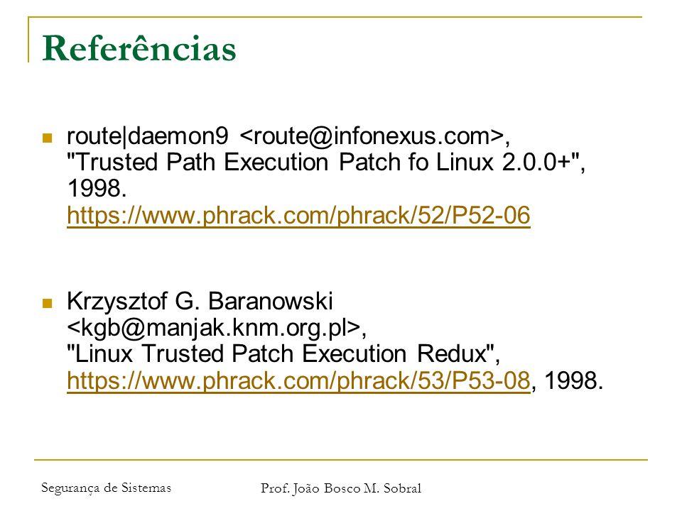 Segurança de Sistemas Prof. João Bosco M. Sobral Referências route|daemon9,