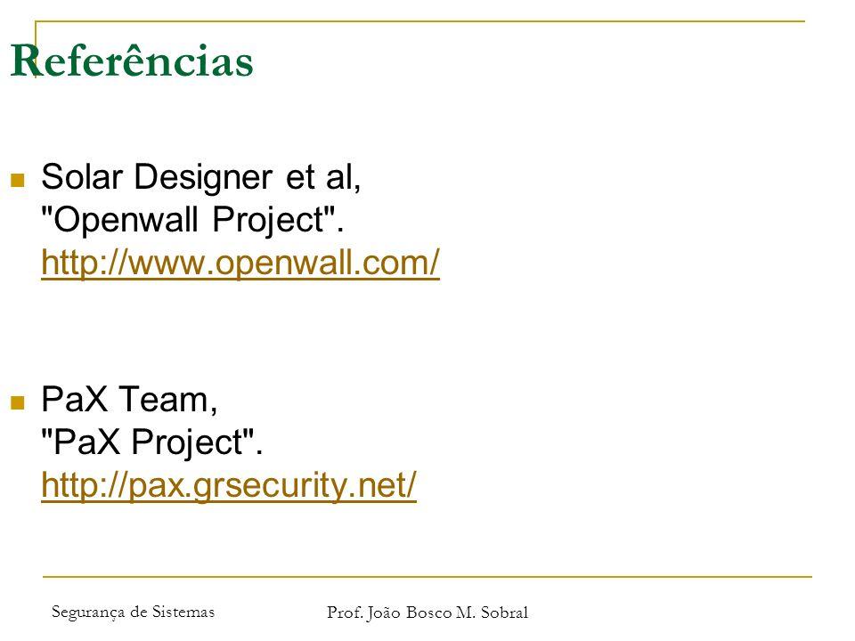 Segurança de Sistemas Prof. João Bosco M. Sobral Referências Solar Designer et al,