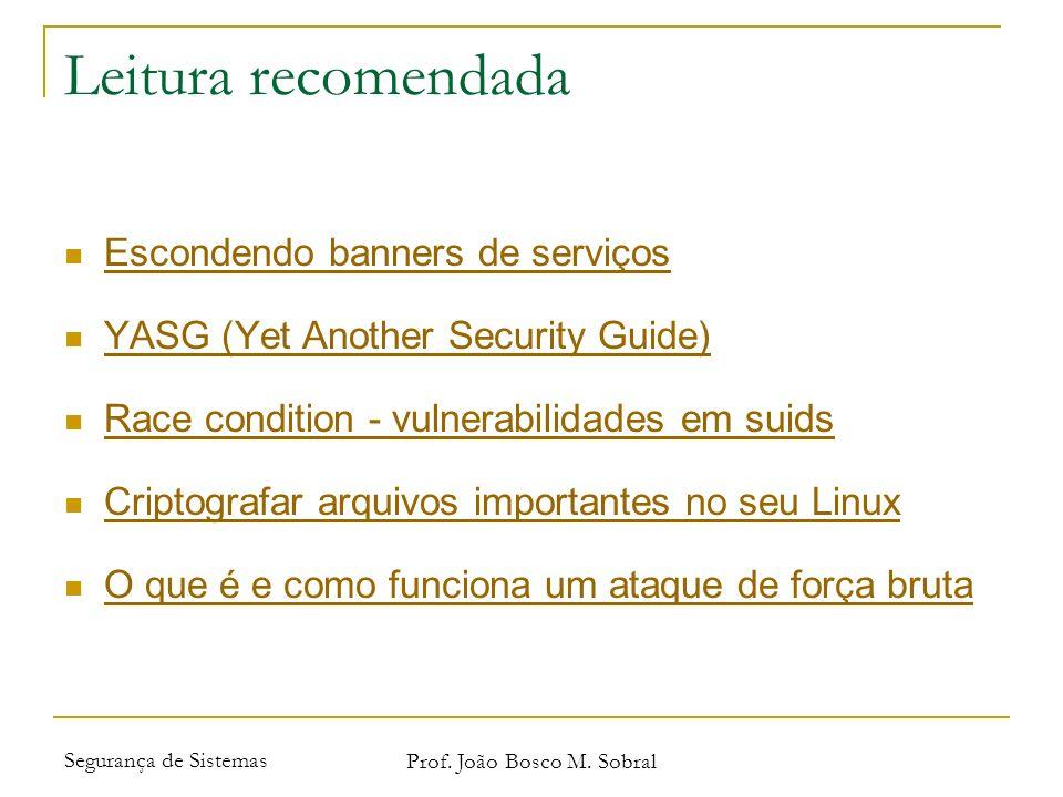 Segurança de Sistemas Prof. João Bosco M. Sobral Leitura recomendada Escondendo banners de serviços YASG (Yet Another Security Guide) Race condition -