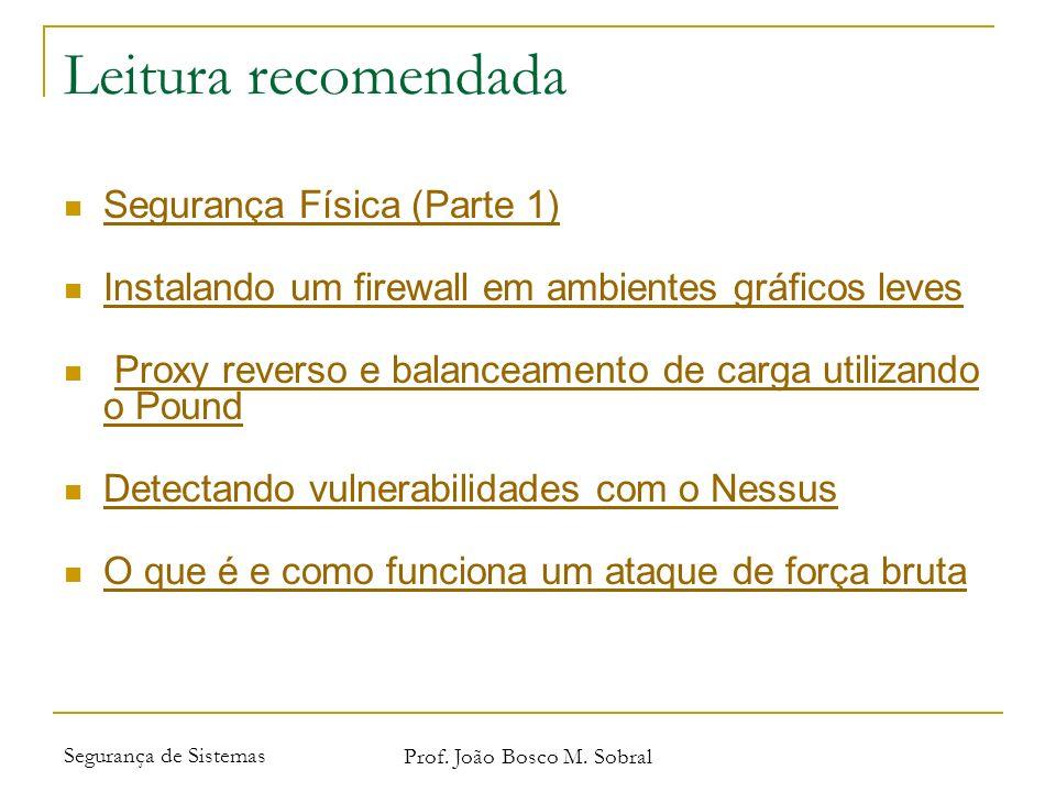 Segurança de Sistemas Prof. João Bosco M. Sobral Leitura recomendada Segurança Física (Parte 1) Instalando um firewall em ambientes gráficos leves Pro