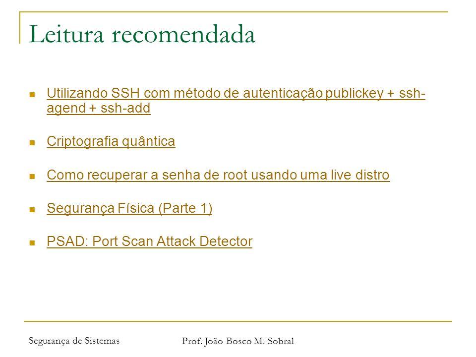 Segurança de Sistemas Prof. João Bosco M. Sobral Leitura recomendada Utilizando SSH com método de autenticação publickey + ssh- agend + ssh-add Utiliz