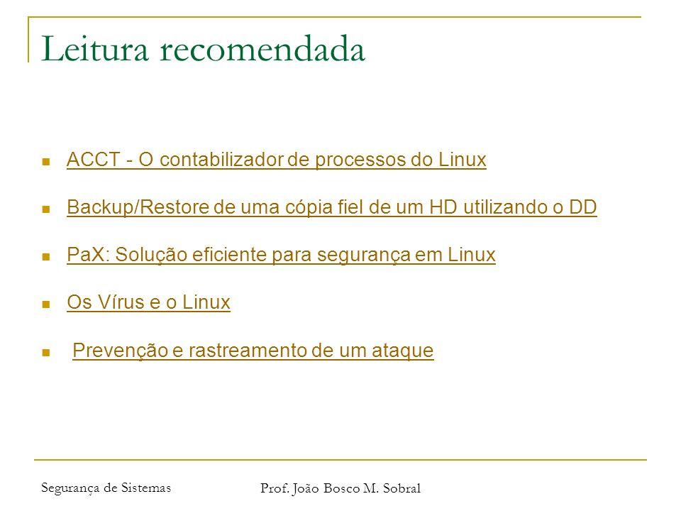 Segurança de Sistemas Prof. João Bosco M. Sobral Leitura recomendada ACCT - O contabilizador de processos do Linux Backup/Restore de uma cópia fiel de