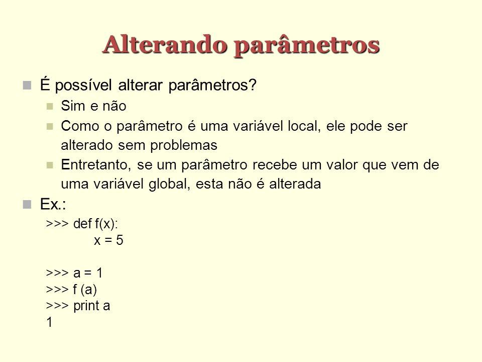 Alterando parâmetros É possível alterar parâmetros.